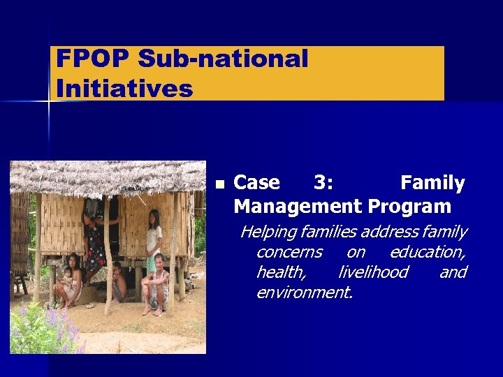 FPOP Sub-national Initiatives n Case 3: Family Management Program Helping families address family concerns