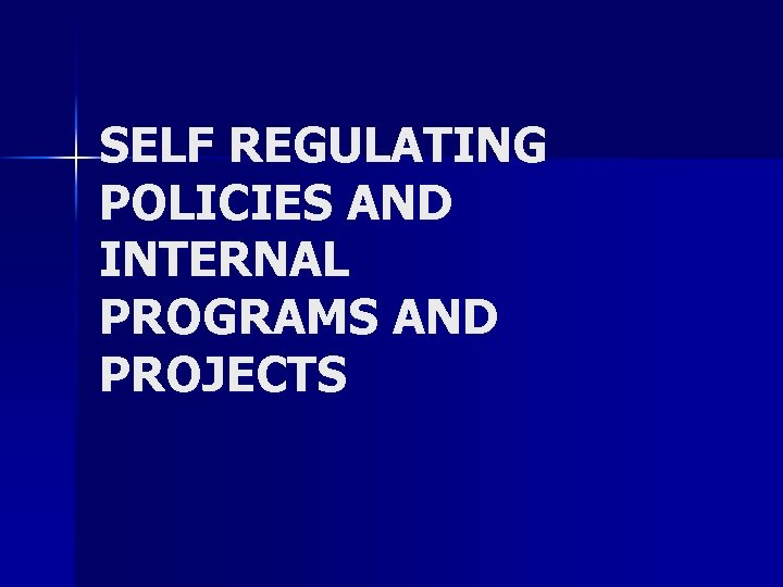 SELF REGULATING POLICIES AND INTERNAL PROGRAMS AND PROJECTS