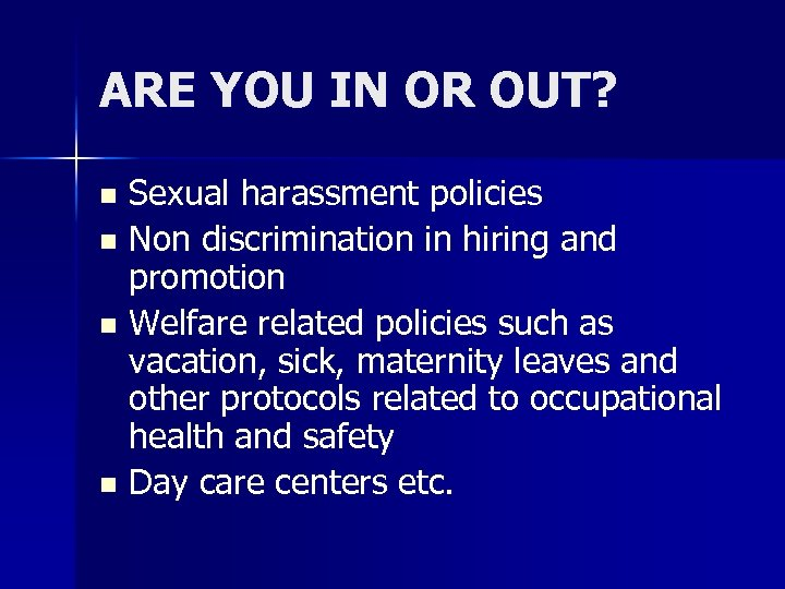 ARE YOU IN OR OUT? Sexual harassment policies n Non discrimination in hiring and