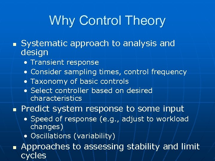 Why Control Theory n Systematic approach to analysis and design • • n Transient