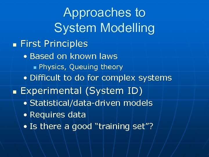Approaches to System Modelling n First Principles • Based on known laws n Physics,