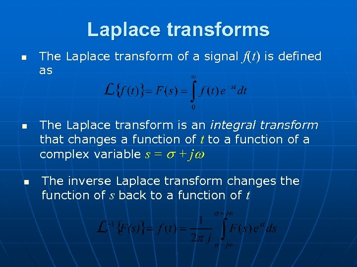 Laplace transforms n n n The Laplace transform of a signal f(t) is defined