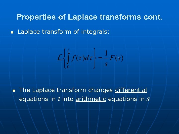 Properties of Laplace transforms cont. n n Laplace transform of integrals: The Laplace transform