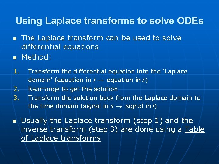 Using Laplace transforms to solve ODEs n n 1. 2. 3. n The Laplace