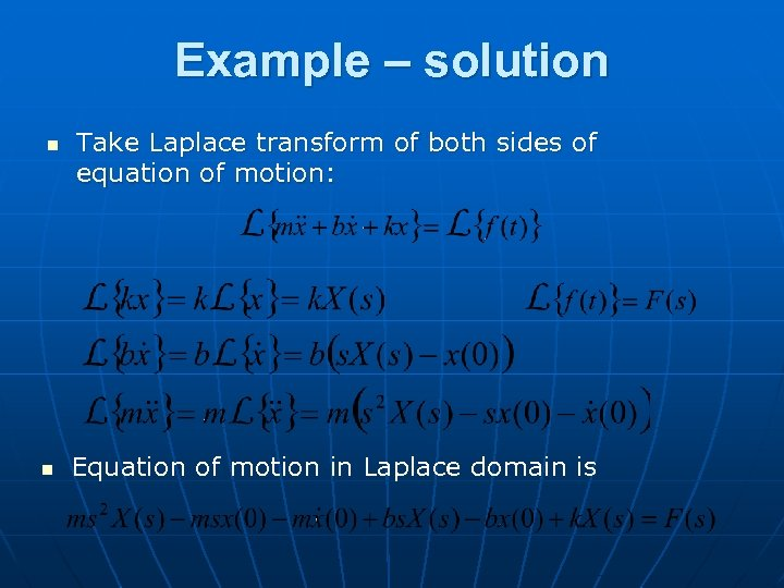 Example – solution n n Take Laplace transform of both sides of equation of