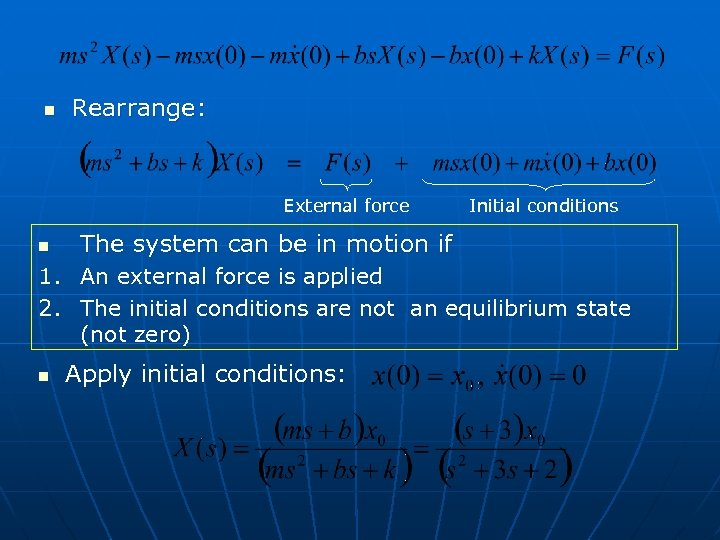 n Rearrange: External force n Initial conditions The system can be in motion if