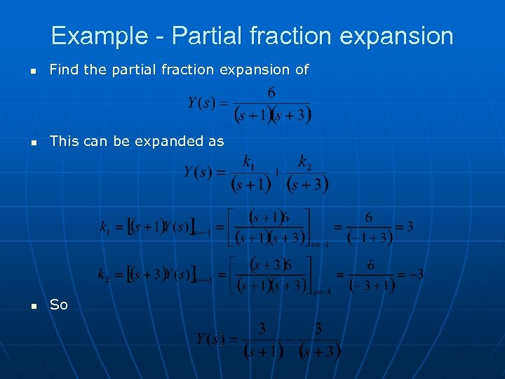 Example - Partial fraction expansion n Find the partial fraction expansion of n This