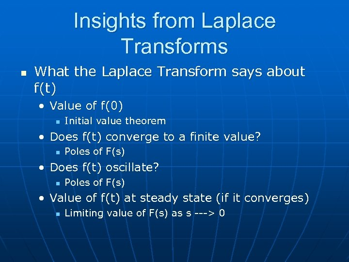 Insights from Laplace Transforms n What the Laplace Transform says about f(t) • Value