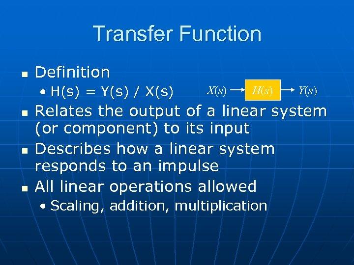 Transfer Function n Definition • H(s) = Y(s) / X(s) n n n X(s)