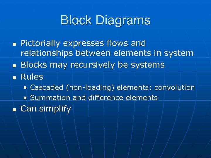 Block Diagrams n n n Pictorially expresses flows and relationships between elements in system