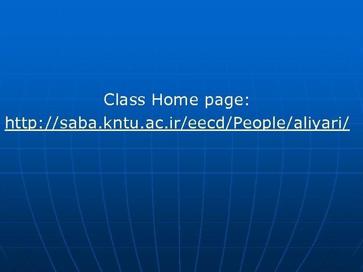 Class Home page: http: //saba. kntu. ac. ir/eecd/People/aliyari/