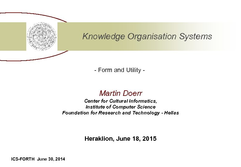 Knowledge Organisation Systems - Form and Utility - Martin Doerr Center for Cultural Informatics,