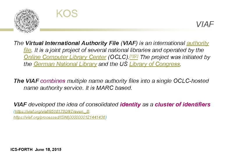 KOS VIAF The Virtual International Authority File (VIAF) is an international authority file. It