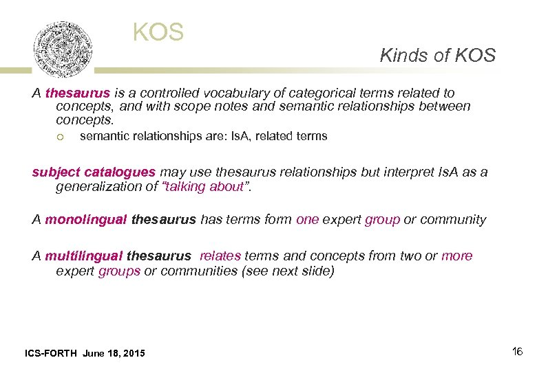 KOS Kinds of KOS A thesaurus is a controlled vocabulary of categorical terms related