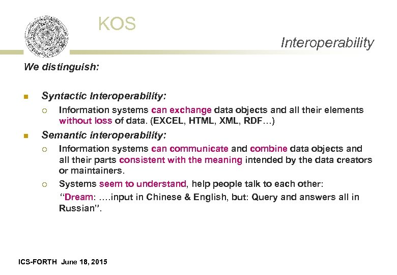 KOS Interoperability We distinguish: n Syntactic Interoperability: ¡ n Information systems can exchange data