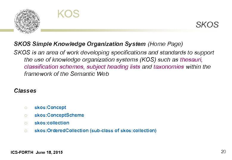 KOS SKOS Simple Knowledge Organization System (Home Page) SKOS is an area of work
