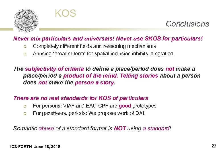 KOS Conclusions Never mix particulars and universals! Never use SKOS for particulars! ¡ ¡