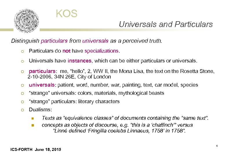 KOS Universals and Particulars Distinguish particulars from universals as a perceived truth. o Particulars