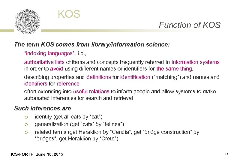 "KOS Function of KOS The term KOS comes from library/information science: ""indexing languages"", i."