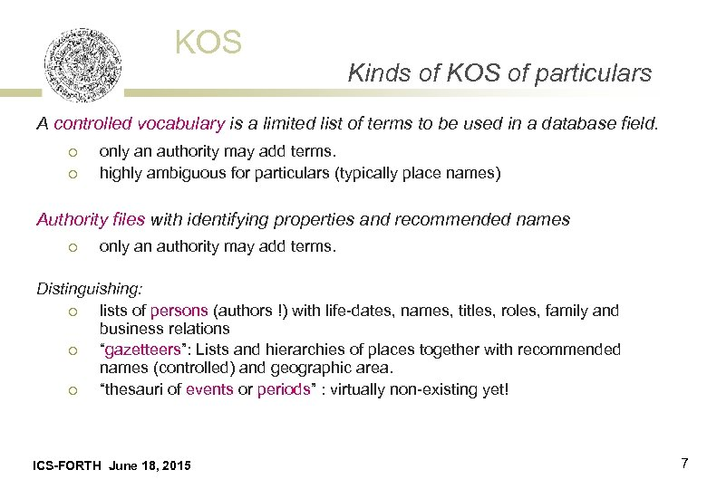 KOS Kinds of KOS of particulars A controlled vocabulary is a limited list of