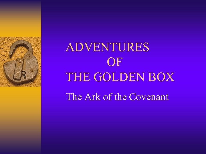 ADVENTURES OF THE GOLDEN BOX The Ark of the Covenant