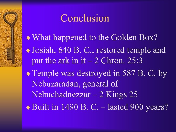 Conclusion ¨ What happened to the Golden Box? ¨ Josiah, 640 B. C. ,
