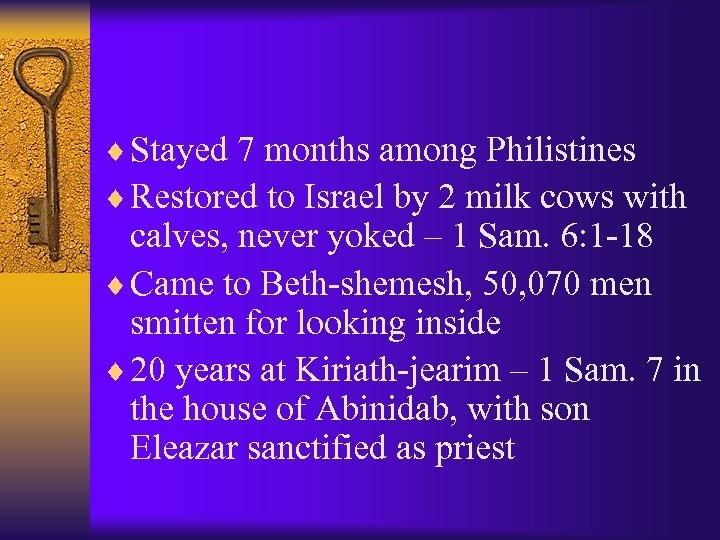 ¨ Stayed 7 months among Philistines ¨ Restored to Israel by 2 milk cows