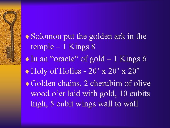 ¨ Solomon put the golden ark in the temple – 1 Kings 8 ¨