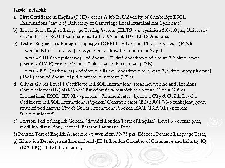 język angielski: a) First Certificate in English (FCE) - ocena A lub B, University