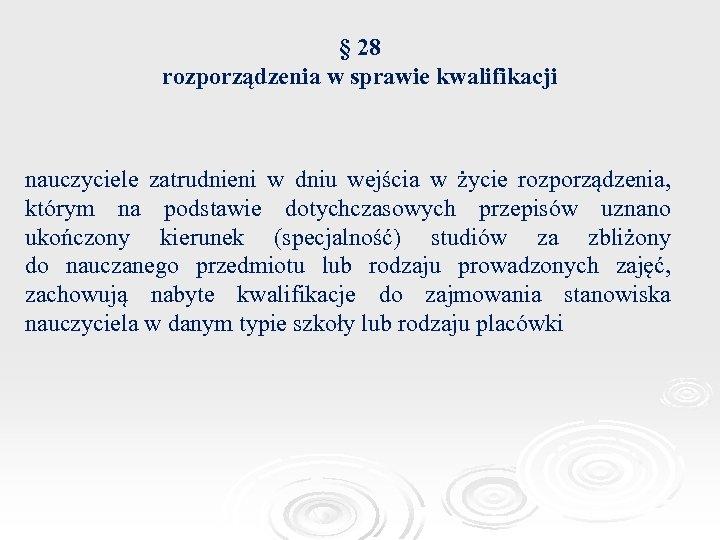 § 28 rozporządzenia w sprawie kwalifikacji nauczyciele zatrudnieni w dniu wejścia w życie rozporządzenia,