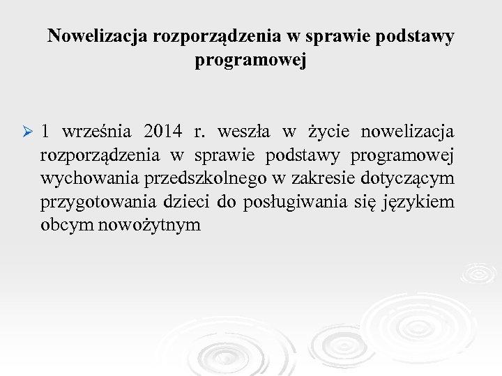 Nowelizacja rozporządzenia w sprawie podstawy programowej Ø 1 września 2014 r. weszła w życie