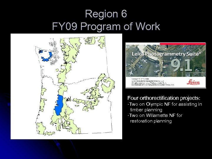 Region 6 FY 09 Program of Work Four orthorectification projects: -Two on Olympic NF