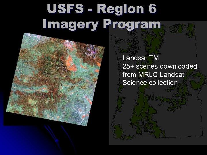 USFS - Region 6 Imagery Program Landsat TM 25+ scenes downloaded from MRLC Landsat