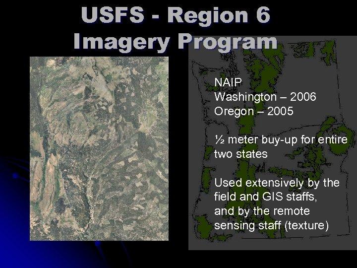USFS - Region 6 Imagery Program NAIP Washington – 2006 Oregon – 2005 ½