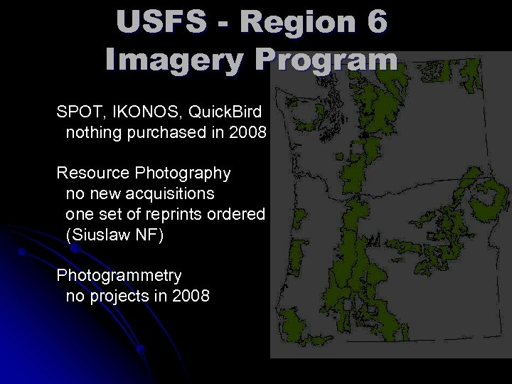 USFS - Region 6 Imagery Program SPOT, IKONOS, Quick. Bird nothing purchased in 2008