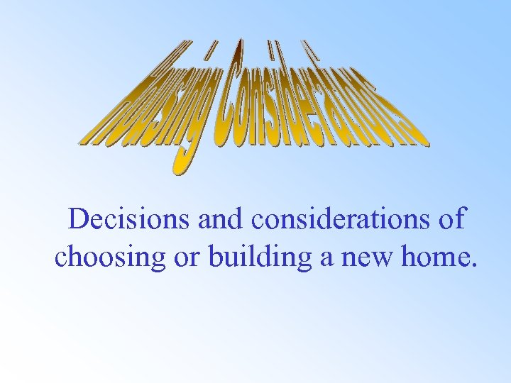 Decisions and considerations of choosing or building a new home.