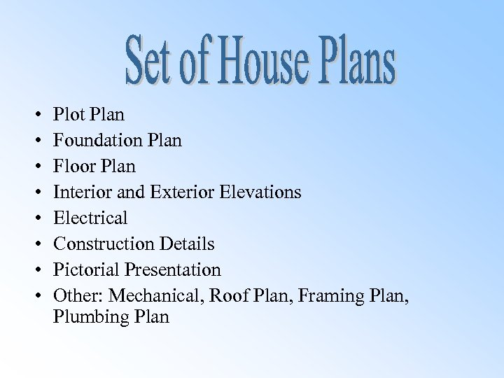 • • Plot Plan Foundation Plan Floor Plan Interior and Exterior Elevations Electrical