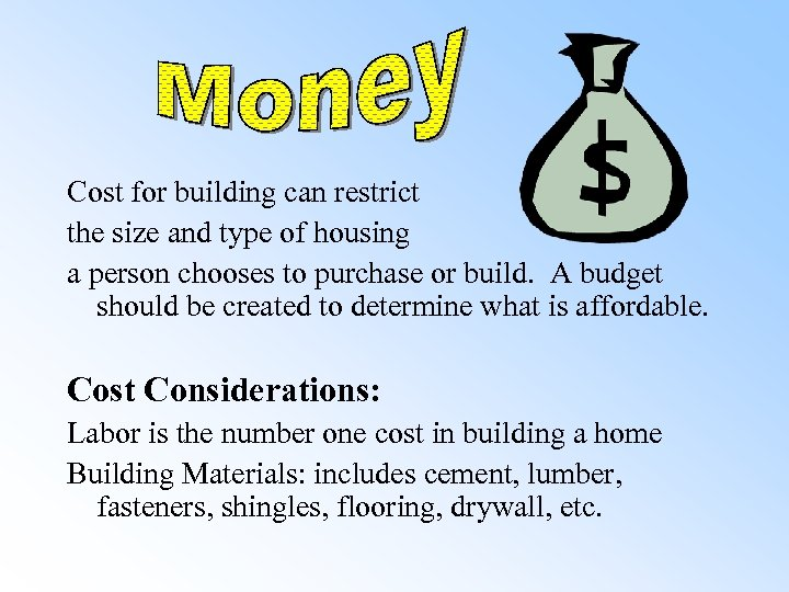 Cost for building can restrict the size and type of housing a person chooses