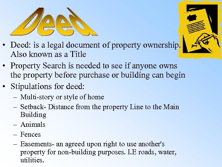 • Deed: is a legal document of property ownership. Also known as a