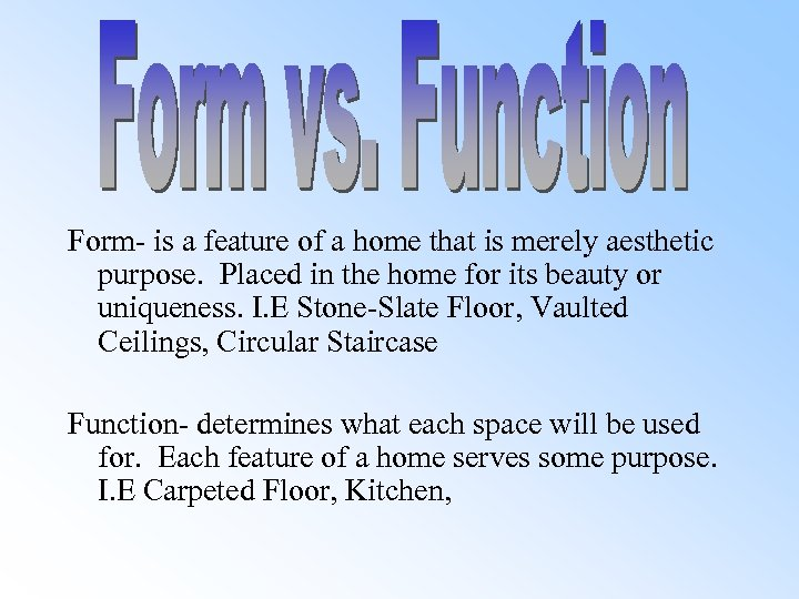 Form- is a feature of a home that is merely aesthetic purpose. Placed in