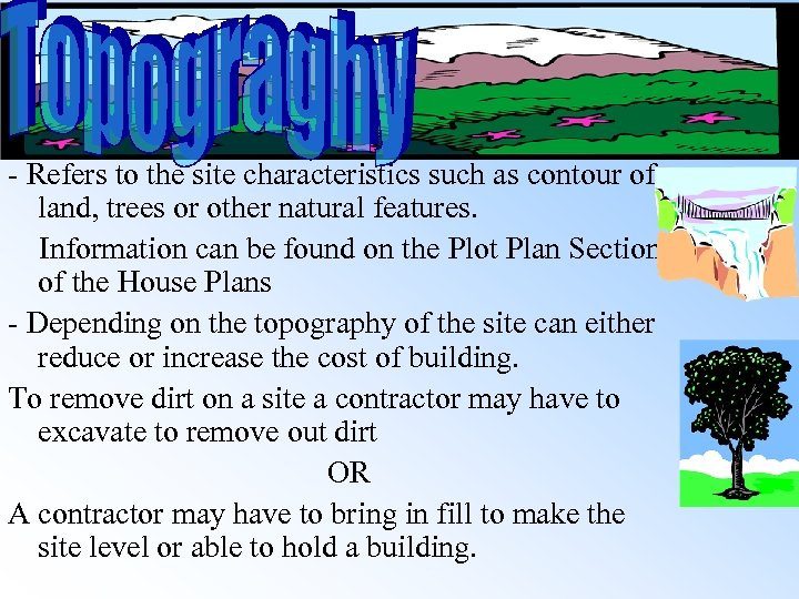 - Refers to the site characteristics such as contour of land, trees or other