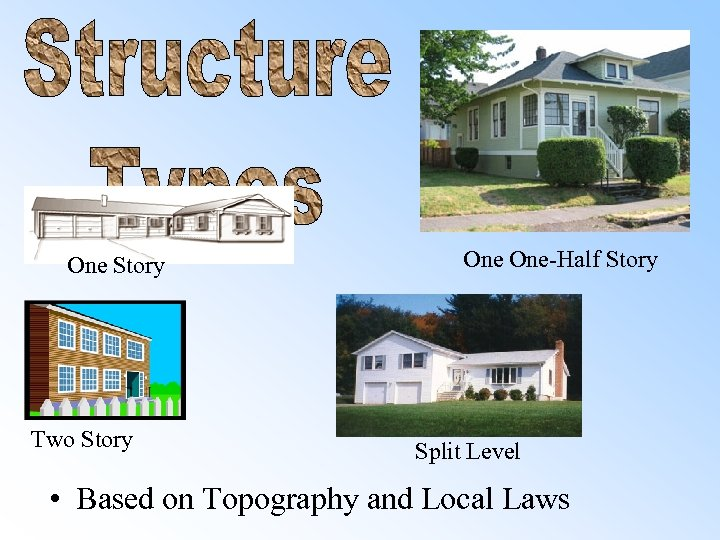 One Story Two Story One-Half Story Split Level • Based on Topography and Local