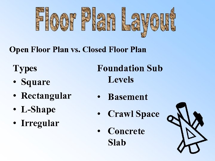 Open Floor Plan vs. Closed Floor Plan Types • Square • Rectangular • L-Shape