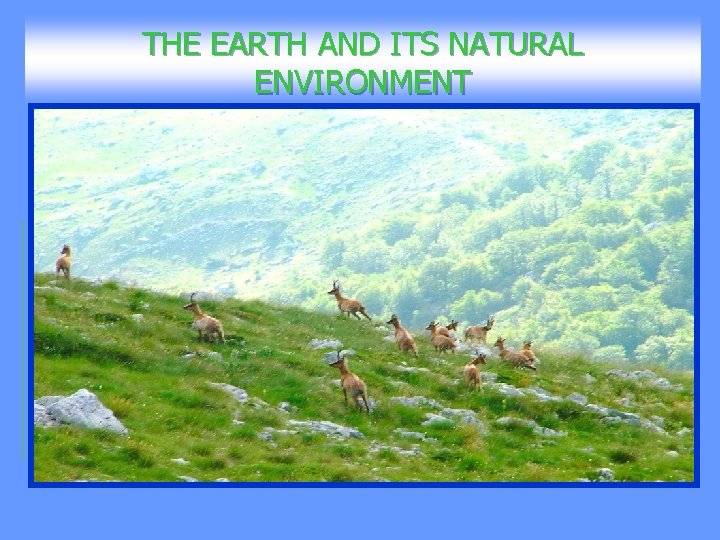 THE EARTH AND ITS NATURAL ENVIRONMENT