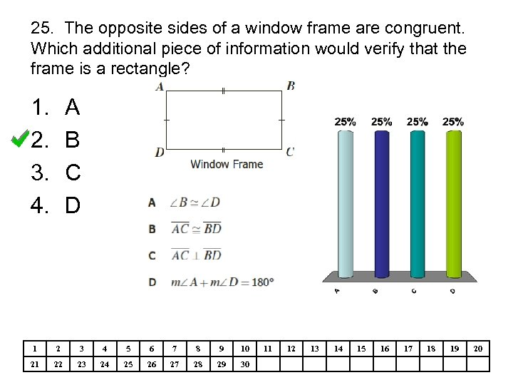25. The opposite sides of a window frame are congruent. Which additional piece of