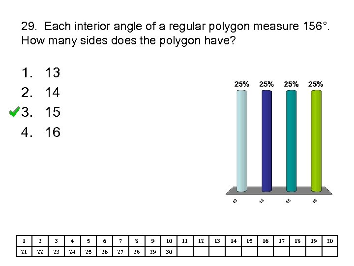 29. Each interior angle of a regular polygon measure 156°. How many sides does