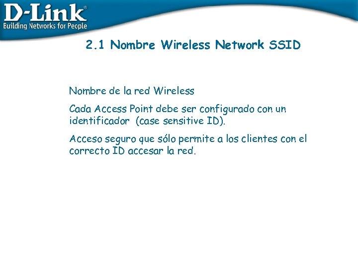 2. 1 Nombre Wireless Network SSID Nombre de la red Wireless Cada Access Point