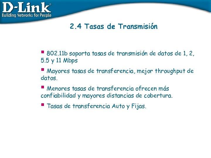 2. 4 Tasas de Transmisión § 802. 11 b soporta tasas de transmisión de