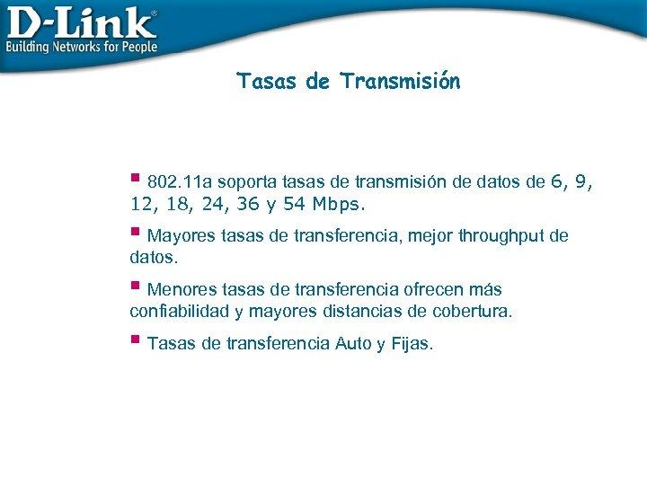 Tasas de Transmisión § 802. 11 a soporta tasas de transmisión de datos de