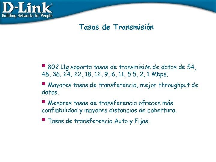 Tasas de Transmisión § 802. 11 g soporta tasas de transmisión de datos de